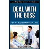 Deal With The Boss - How to Get Ahead Working For A Jerk! (Landing Your Dream Job Series)
