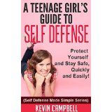 A Teenage Girl�s Guide To Self Defense - Protect Yourself and Stay Safe, Quickly and Easily! (Self Defense Made Simple Series)