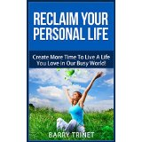 Reclaim Your Personal Life - Create More Time To Live A Life You Love in Our Busy World!