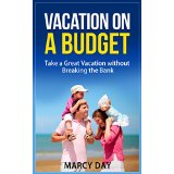 Vacation on a Budget - Take a Great Vacation without Breaking the Bank