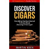 Discover Cigars - Everything You Ever Wanted To Know About Choosing A Fine Cigar! (A Connoisseur's Guide Series)