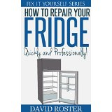 How To Repair Your Fridge - Quickly and Cheaply! (Fix It Yourself Series)