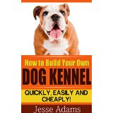 How to Build Your Own Dog Kennel - Quickly, Easily and Cheaply!