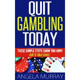 Quit Gambling Today - These Simple Steps Show You How!  (Quit It Today Series)
