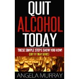 Quit Drinking Alcohol Today - These Simple Steps Show You How!  (Quit It Today Series)