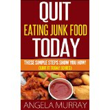 Quit Eating Junk Food Today - These Simple Steps Show You How!  (Quit It Today Series)