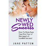 Newly Wed Success - How To Make Sure Your First Year of Marriage Is A Surefire Success!