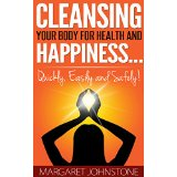 Cleansing Your Body for Health and Happiness� Quickly, Easily and Safely!
