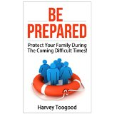 Be Prepared � Protect Your Family During The Coming Difficult Times!