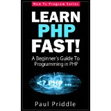Learn PHP Fast! - A Beginner's Guide To Programming in PHP (How To Program Series)