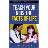 Teach your Kids the Facts of Life