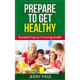 Prepare to Get Healthy � Essential Steps to Achieving Health!