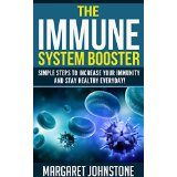 The Immune System Booster - Simple Steps to Increase Your Immunity and Stay Healthy Everyday!