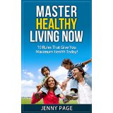 Master Healthy Living Now � 10 Rules That Give You Maximum Health Today!