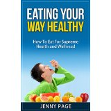 Eating Your Way Healthy � How To Eat For Supreme Health and Wellness!