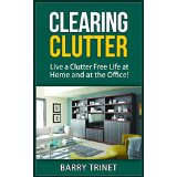 Clearing Clutter - Live a Clutter Free Life at Home and at the Office!