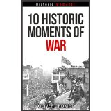 10 Historic Moments Of War
