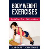 Body Weight Exercises - Get in Shape Fast� Without a Gym!