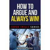 How To Argue And Always Win!