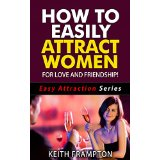 How To Easily Attract Women - For Love And Friendship!