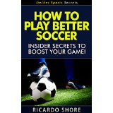 How to Play Better Soccer - Insider Secrets to Boost Your Game!