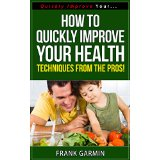 How To Quickly Improve Your Health - Techniques From The Pros!
