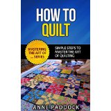 How To Quilt - Simple Steps To Master The Art Of Quilting