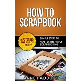 How To Scrapbook - Simple Steps To Master The Art Of Scrapbooking