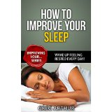 How To Improve Your Sleep - Wake Up Feeling Rested Every Day!