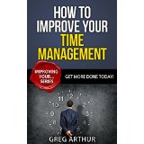 How To Improve Your Time Management - Get More Done Today!