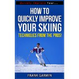 How To Quickly Improve Your Skiing - Techniques From The Pros!