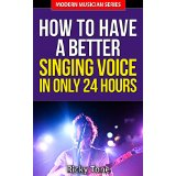 How To Have A Better Singing Voice In Only 24 Hours