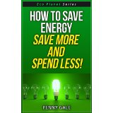 How To Save Energy - Save More and Spend Less!