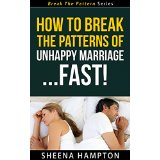 How To Break The Patterns of An Unhappy Marriage... Fast!