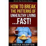 How To Break The Patterns of Unhealthy Living... Fast!