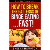 How To Break The Patterns of Binge Eating... Fast!