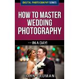 How To Master Digital Wedding Photography� In A Day!