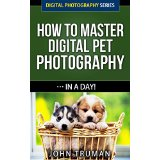 How To Master Digital Pet Photography� In A Day!