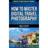 How To Master Digital Travel Photography� In A Day!