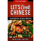 Let�s Cook Chinese - An Essential Guide & Recipes