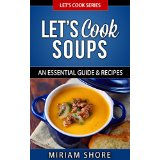 Let�s Cook Soups - An Essential Guide & Recipes