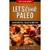 Let�s Cook Paleo - An Essential Guide & Recipes