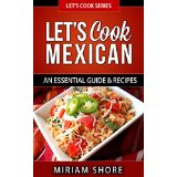 Let�s Cook Mexican - An Essential Guide & Recipes