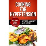 Cooking For Hypertension -  Recipes, Mindset and More!