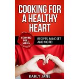 Cooking For A Healthy Heart -  Recipes, Mindset and More!