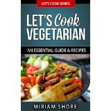 Let�s Cook Vegetarian - An Essential Guide & Recipes