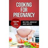 Cooking For Pregnancy - Recipes, Mindset and More!