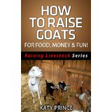 How To Raise Goats - For Food, Money & Fun!