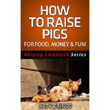 How To Raise Pigs - For Food, Money & Fun!
