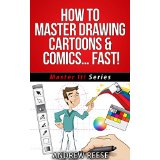 How To Master Drawing Cartoons & Comics� Fast!